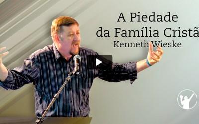 """[Fica a Dica] """"A Piedade da Família Cristã"""" por Pr. Kenneth Wieske"""