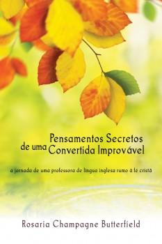 """[Fica a Dica] """"Pensamentos Secretos de uma Convertida Improvável"""" por Rosaria Butterfield"""