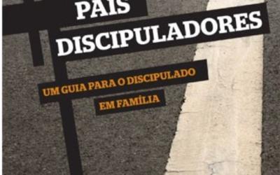 """[Fica A Dica]  """"Pais Discipuladores – Um Guia Para o Discipulado em Família"""" por Tad Thompson"""