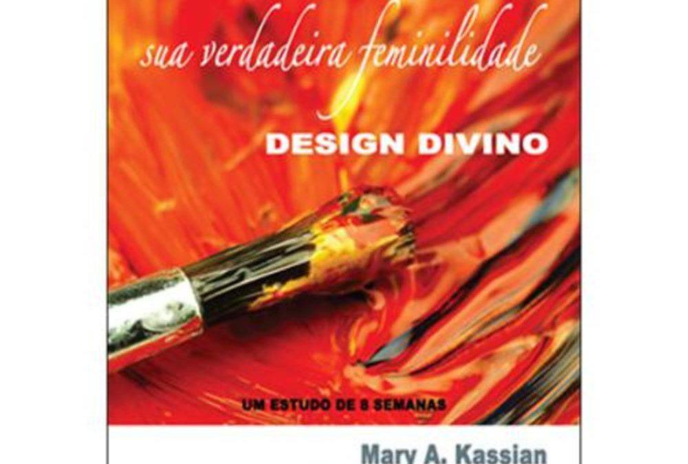 """[Fica a Dica] """"Mulher – sua verdadeira feminilidade – Design Divino""""  Por Nancy Leigh DeMoss e Mary Kassian"""