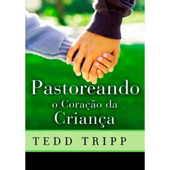 [Fica a Dica] Pastoreando o Coração da Criança por Tedd Tripp