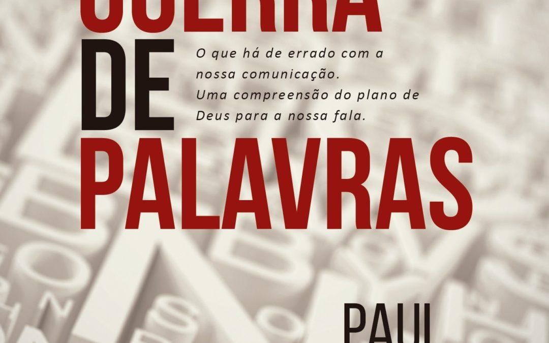 """[Fica a Dica] """"Guerra de Palavras"""" por Paul David Tripp"""
