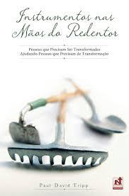"""[Fica a Dica] Livro """"Instrumentos nas Mãos do Redentor"""" por Paul David Tripp"""