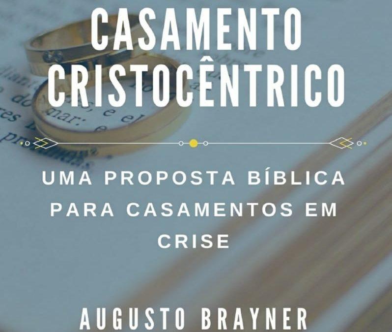 """Fica a Dica: """"Casamento Cristocêntrico – Uma Proposta Bíblica para Casamentos em Crise"""" por Augusto Brayner."""